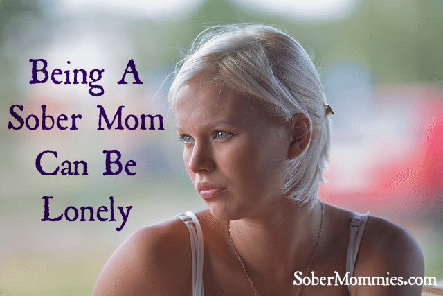 Sober Mommies Being A Sober Mom Can Be Lonely