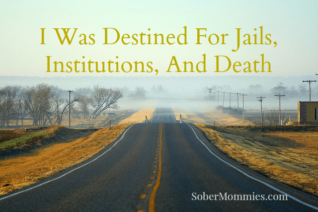 I Thought I Was Destined For Jails, Institutions, And Death
