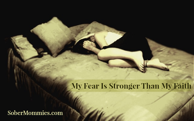 My Fear Is Stronger Than My Faith