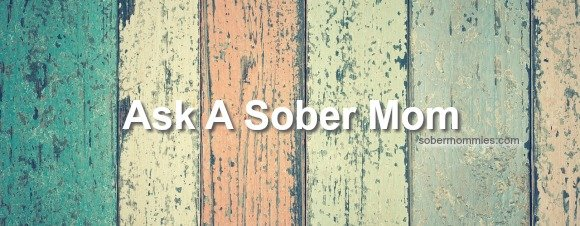 Ask a Sober Mom:  What Can I Do About My Drinking